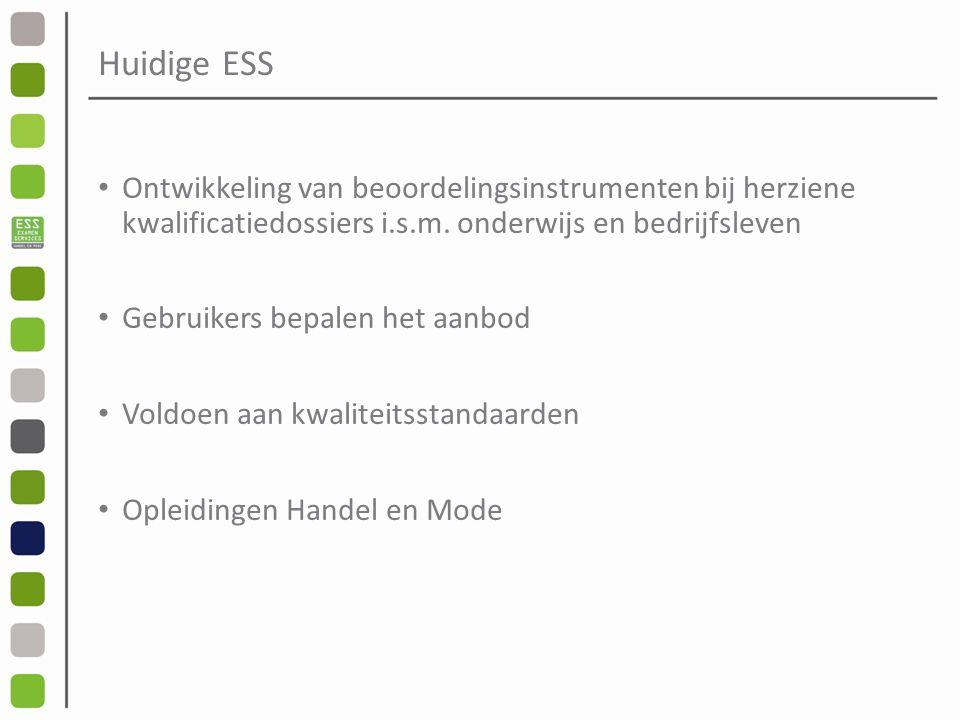 Huidige ESS Ontwikkeling van beoordelingsinstrumenten bij herziene kwalificatiedossiers i.s.m. onderwijs en bedrijfsleven.