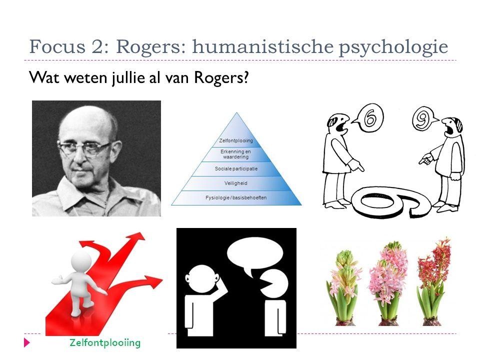 Focus 2: Rogers: humanistische psychologie