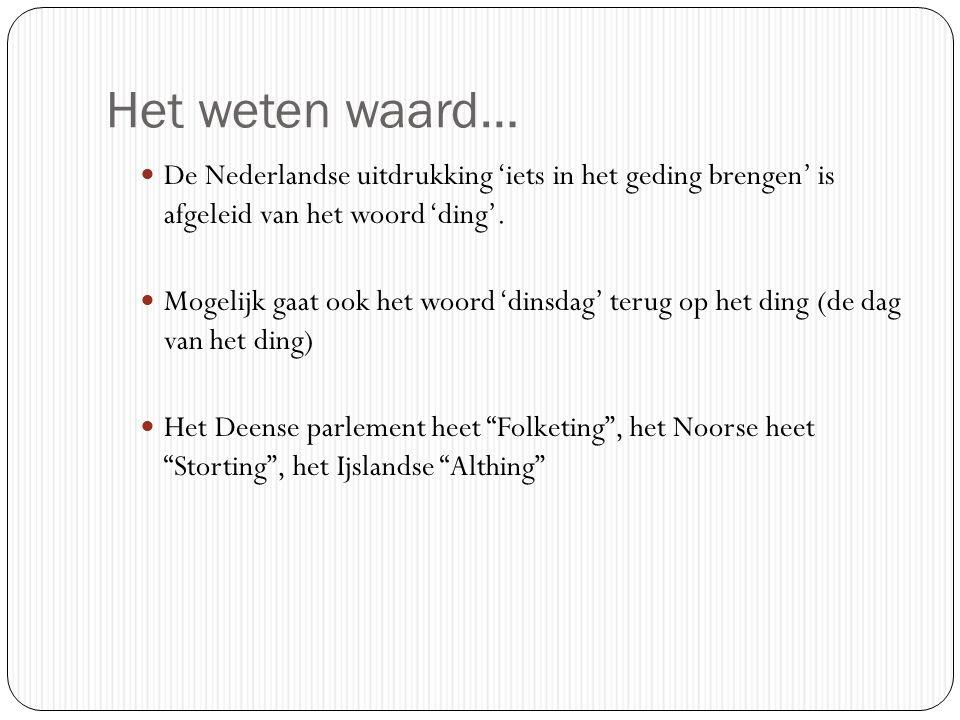 Het weten waard… De Nederlandse uitdrukking 'iets in het geding brengen' is afgeleid van het woord 'ding'.