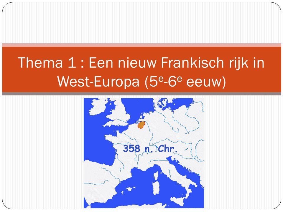 Thema 1 : Een nieuw Frankisch rijk in West-Europa (5e-6e eeuw)