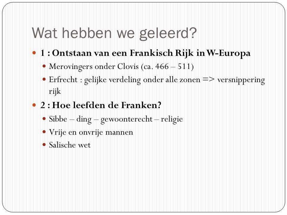 Wat hebben we geleerd 1 : Ontstaan van een Frankisch Rijk in W-Europa