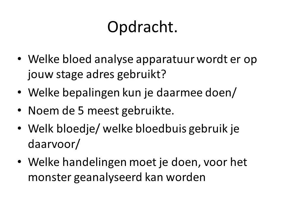 Opdracht. Welke bloed analyse apparatuur wordt er op jouw stage adres gebruikt Welke bepalingen kun je daarmee doen/