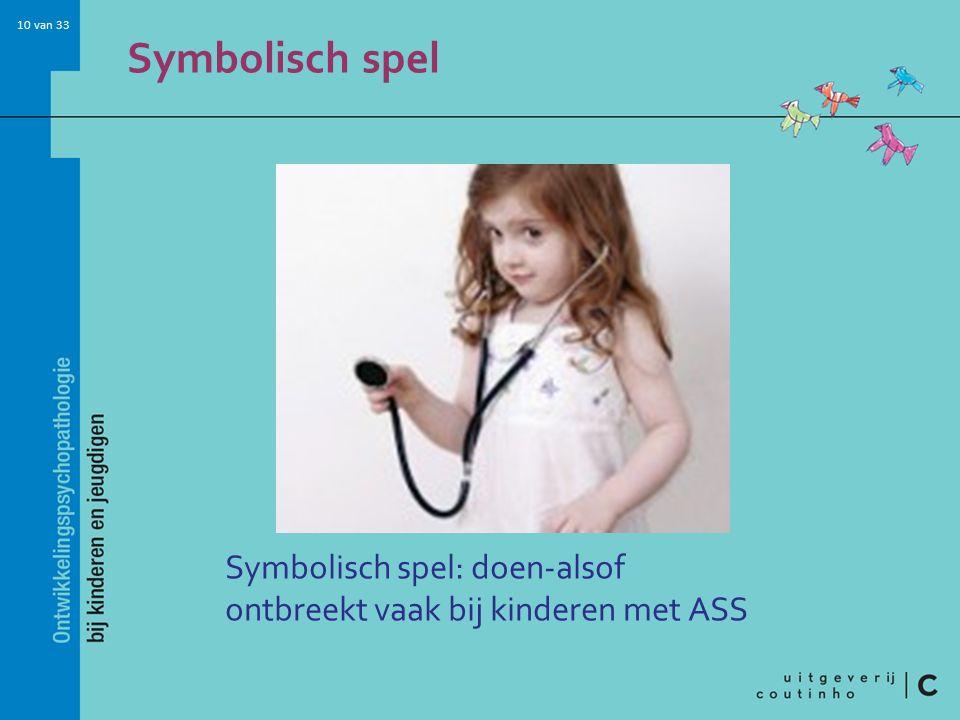 Symbolisch spel Symbolisch spel: doen-alsof ontbreekt vaak bij kinderen met ASS