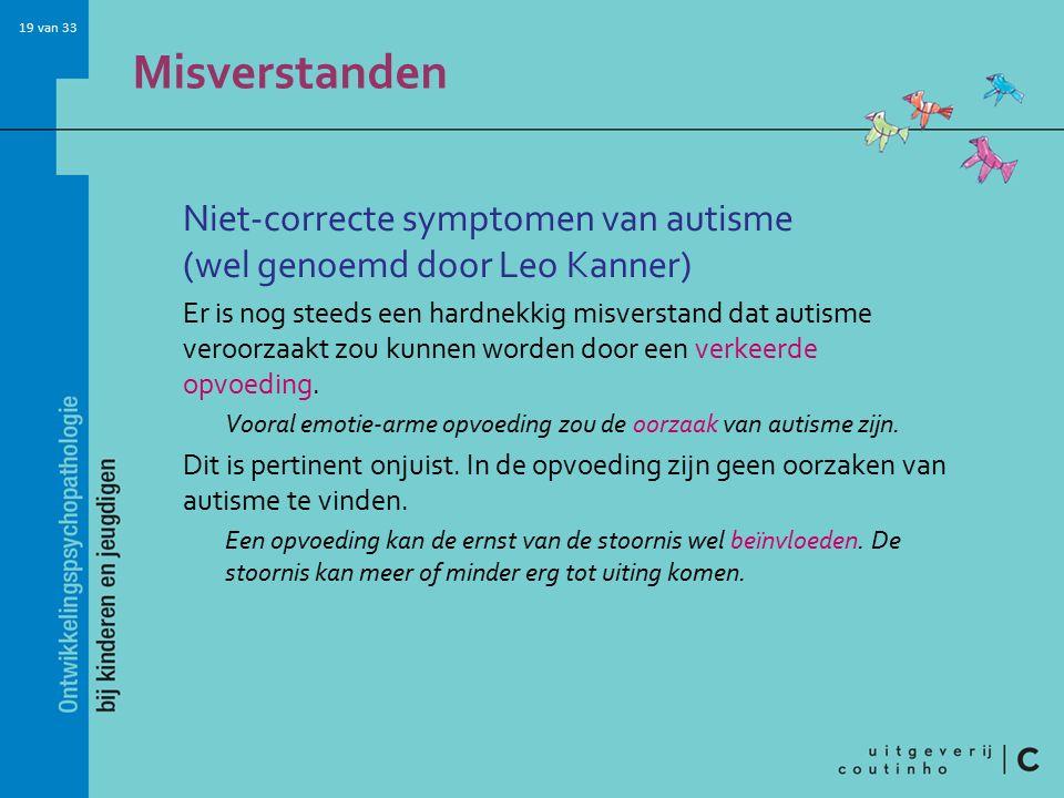 Misverstanden Niet-correcte symptomen van autisme (wel genoemd door Leo Kanner)
