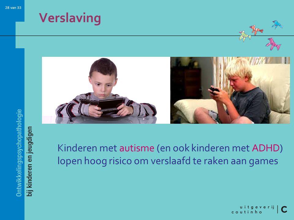Verslaving Kinderen met autisme (en ook kinderen met ADHD) lopen hoog risico om verslaafd te raken aan games.