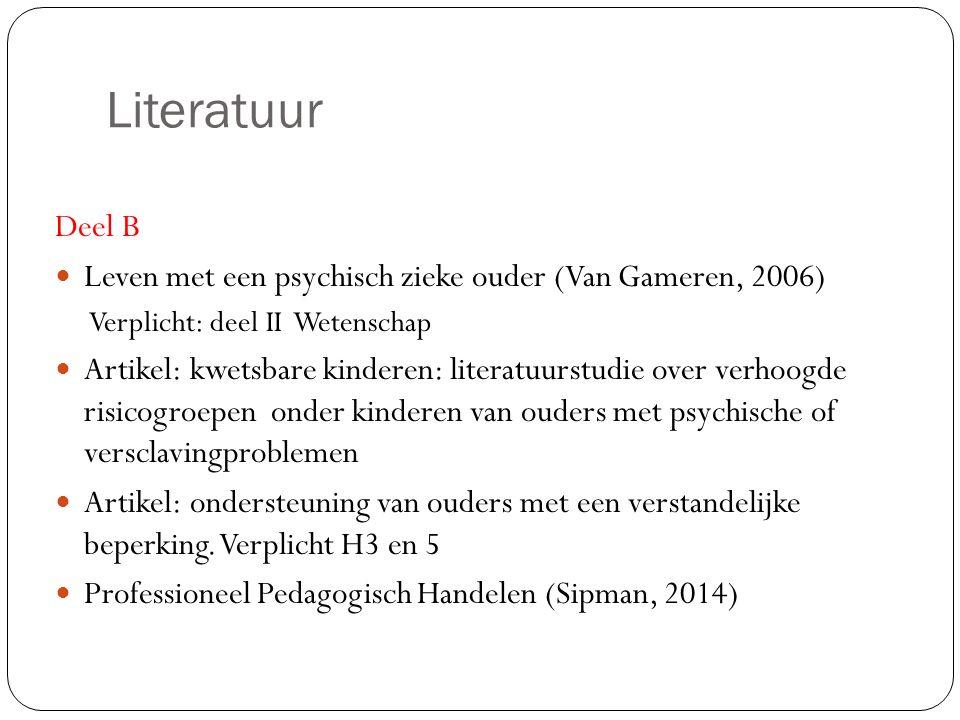 Literatuur Deel B. Leven met een psychisch zieke ouder (Van Gameren, 2006) Verplicht: deel II Wetenschap.