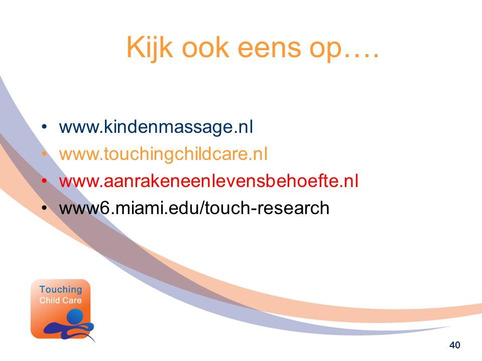 Kijk ook eens op…. www.kindenmassage.nl www.touchingchildcare.nl