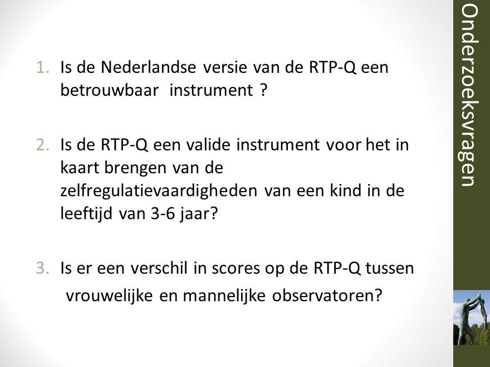 Onderzoeksvragen Is de Nederlandse versie van de RTP-Q een betrouwbaar instrument