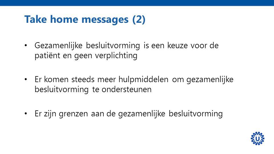 Take home messages (2) Gezamenlijke besluitvorming is een keuze voor de patiënt en geen verplichting.