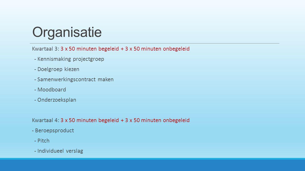 Organisatie Kwartaal 3: 3 x 50 minuten begeleid + 3 x 50 minuten onbegeleid. - Kennismaking projectgroep.