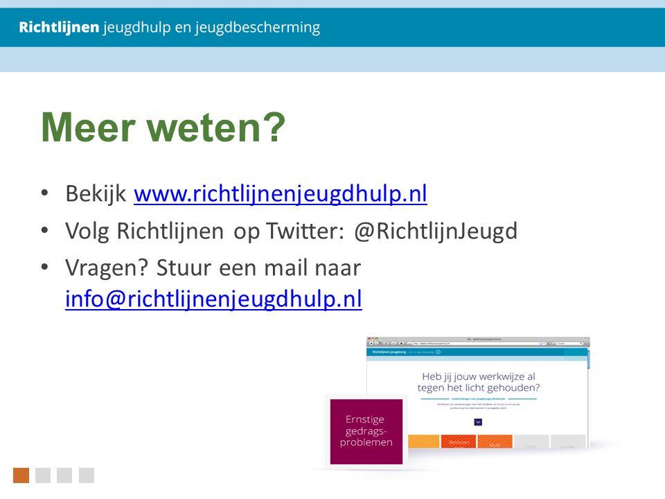 Meer weten Bekijk www.richtlijnenjeugdhulp.nl