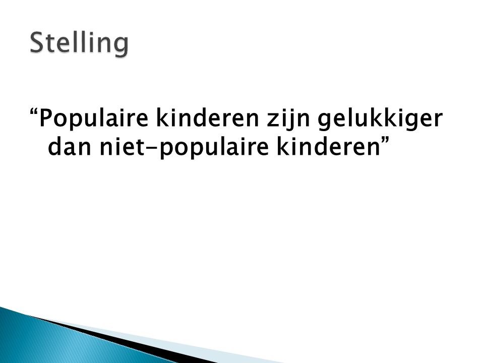 Stelling Populaire kinderen zijn gelukkiger dan niet-populaire kinderen