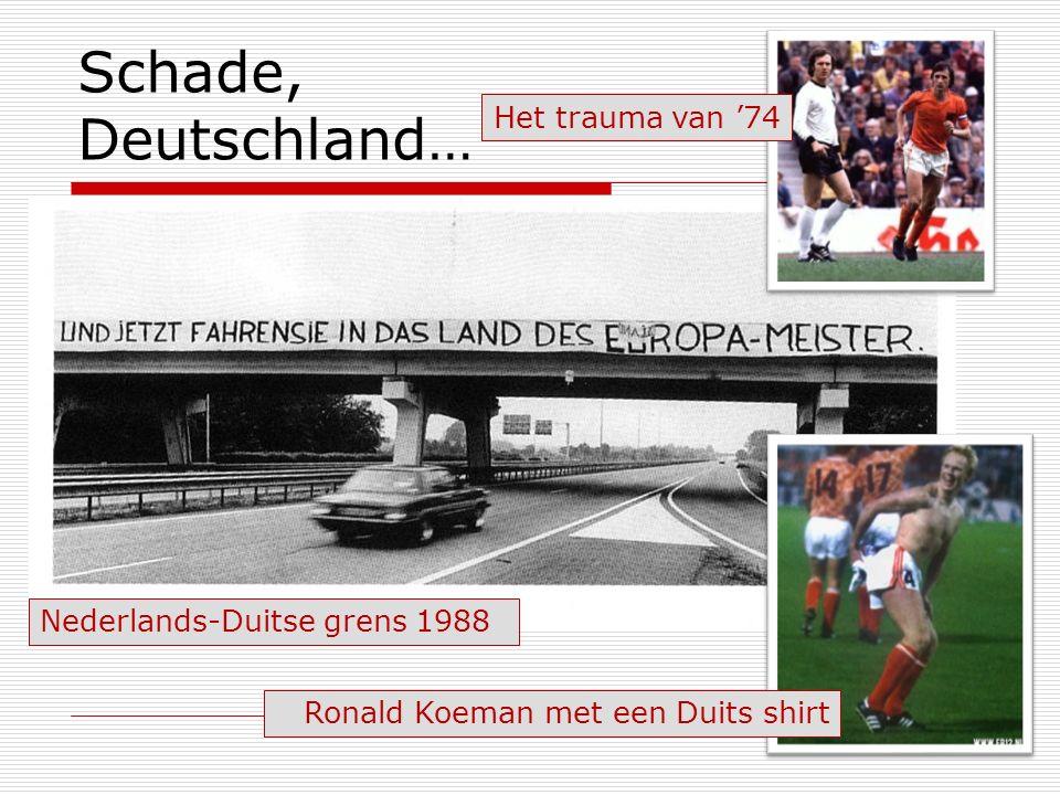 Schade, Deutschland… Het trauma van '74 Nederlands-Duitse grens 1988