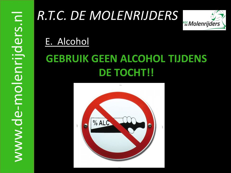 GEBRUIK GEEN ALCOHOL TIJDENS DE TOCHT!!