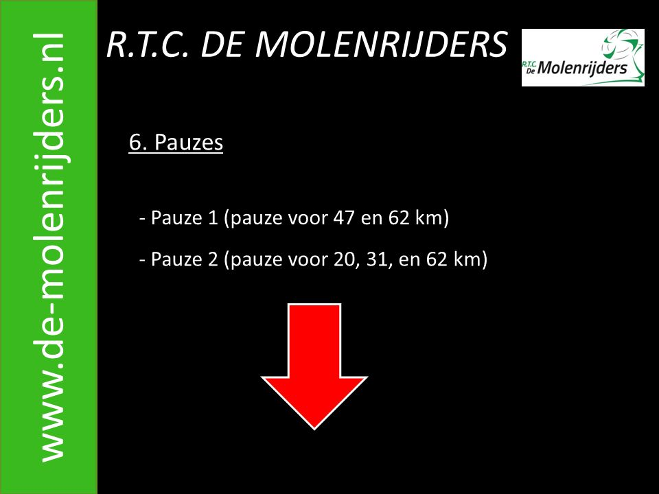 www.de-molenrijders.nl R.T.C. DE MOLENRIJDERS 6. Pauzes