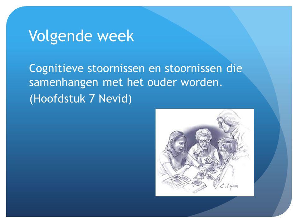 Volgende week Cognitieve stoornissen en stoornissen die samenhangen met het ouder worden.