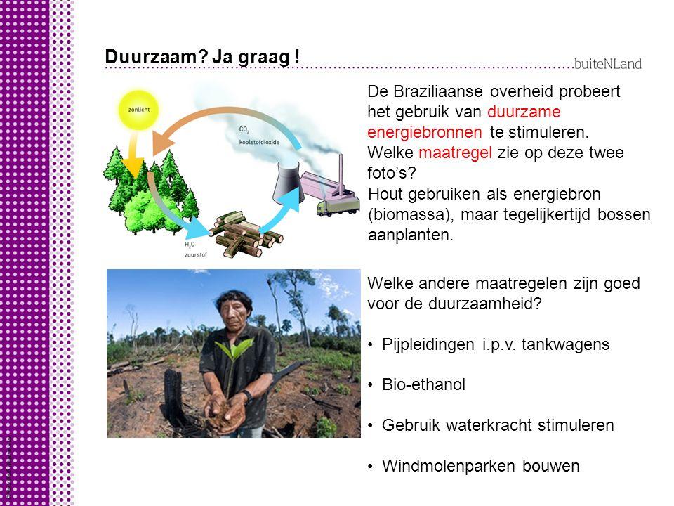 Duurzaam Ja graag ! De Braziliaanse overheid probeert het gebruik van duurzame energiebronnen te stimuleren.
