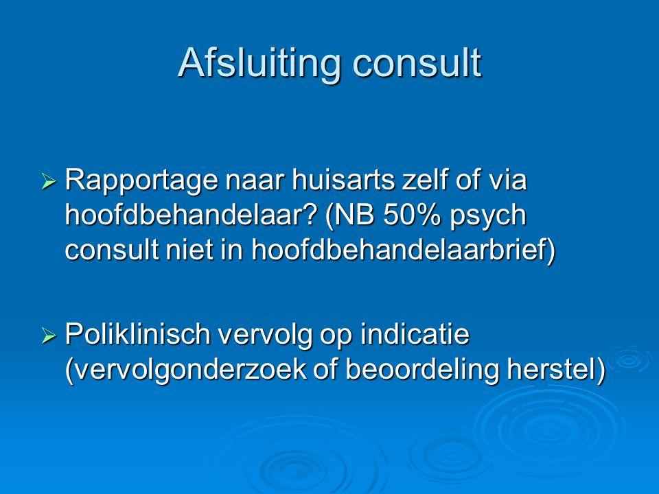 Afsluiting consult Rapportage naar huisarts zelf of via hoofdbehandelaar (NB 50% psych consult niet in hoofdbehandelaarbrief)