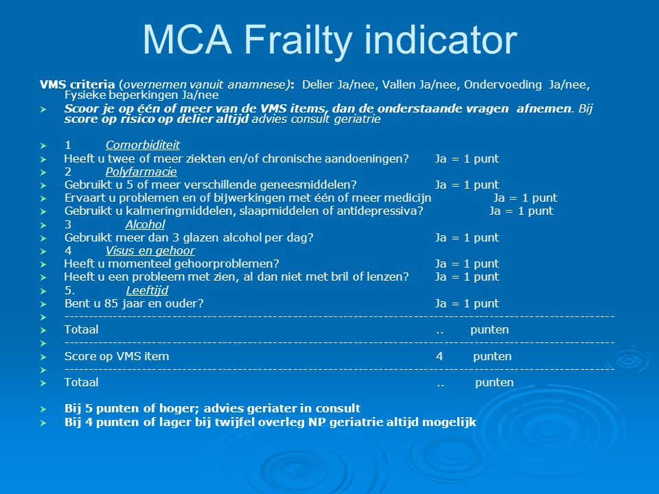 MCA Frailty indicator VMS criteria (overnemen vanuit anamnese): Delier Ja/nee, Vallen Ja/nee, Ondervoeding Ja/nee, Fysieke beperkingen Ja/nee.