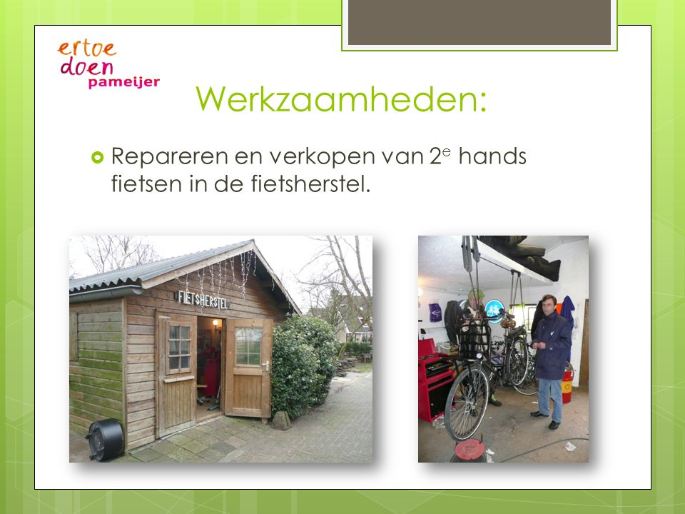 Werkzaamheden: Repareren en verkopen van 2e hands fietsen in de fietsherstel.