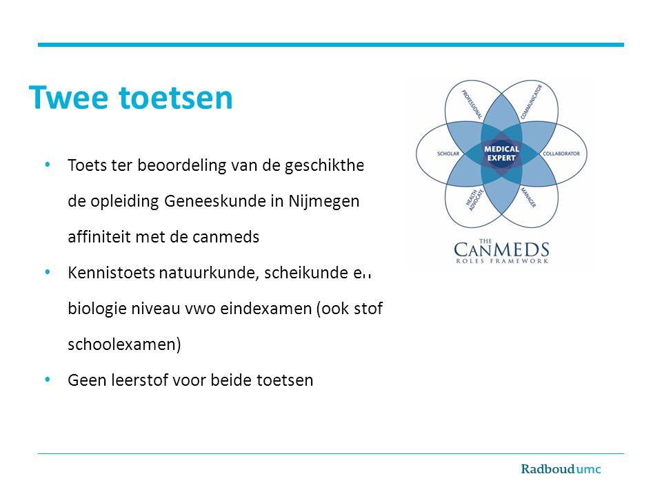 Twee toetsen Toets ter beoordeling van de geschiktheid voor de opleiding Geneeskunde in Nijmegen en de affiniteit met de canmeds.