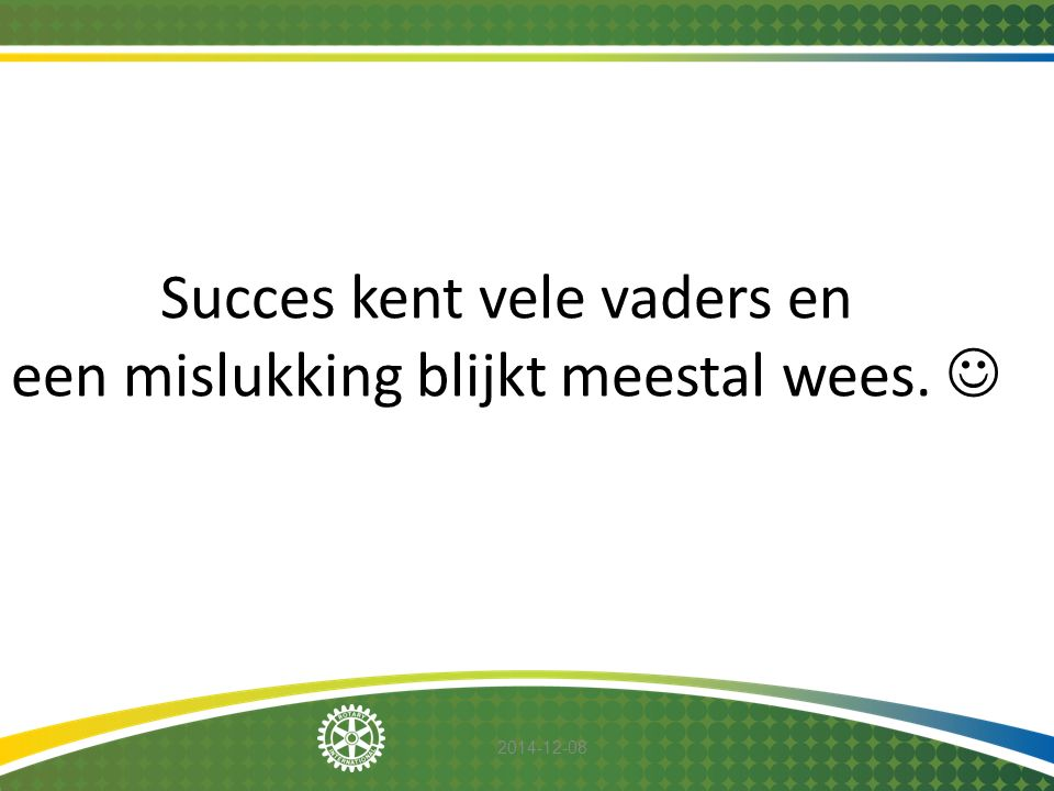 Succes kent vele vaders en een mislukking blijkt meestal wees. 
