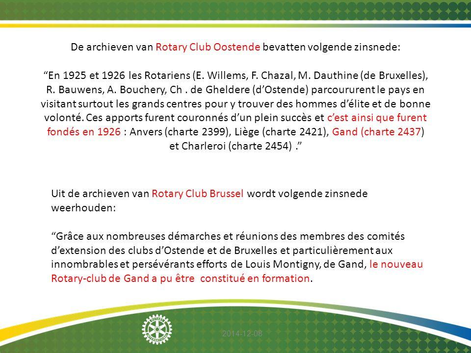 De archieven van Rotary Club Oostende bevatten volgende zinsnede: En 1925 et 1926 les Rotariens (E. Willems, F. Chazal, M. Dauthine (de Bruxelles), R. Bauwens, A. Bouchery, Ch . de Gheldere (d'Ostende) parcoururent le pays en visitant surtout les grands centres pour y trouver des hommes d'élite et de bonne volonté. Ces apports furent couronnés d'un plein succès et c'est ainsi que furent fondés en 1926 : Anvers (charte 2399), Liège (charte 2421), Gand (charte 2437) et Charleroi (charte 2454) .