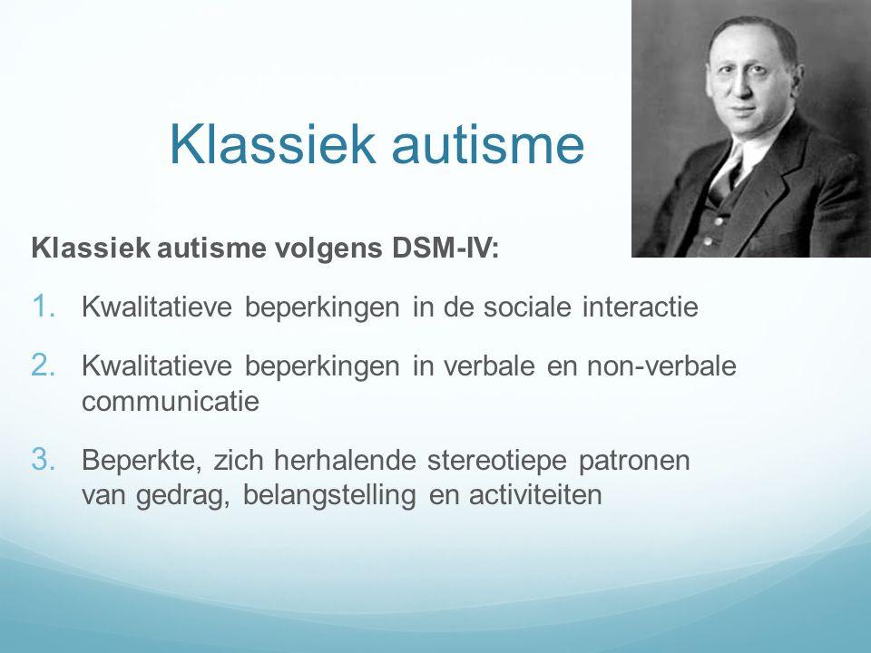 Klassiek autisme Klassiek autisme volgens DSM-IV: