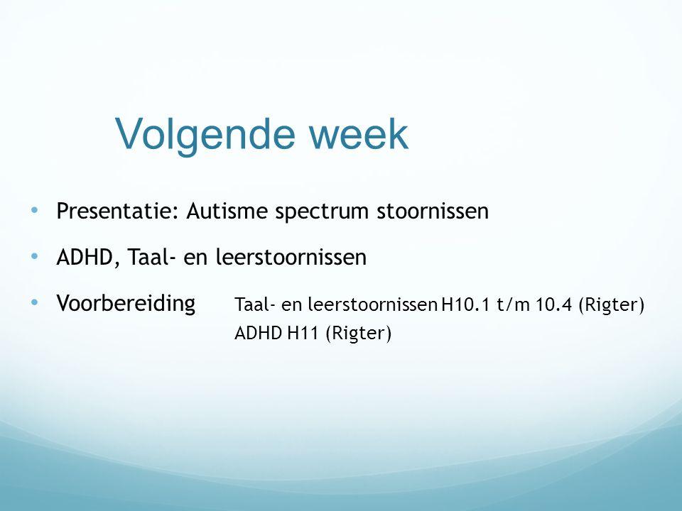 Volgende week Presentatie: Autisme spectrum stoornissen