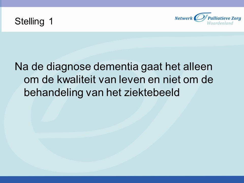 Stelling 1 Na de diagnose dementia gaat het alleen om de kwaliteit van leven en niet om de behandeling van het ziektebeeld.