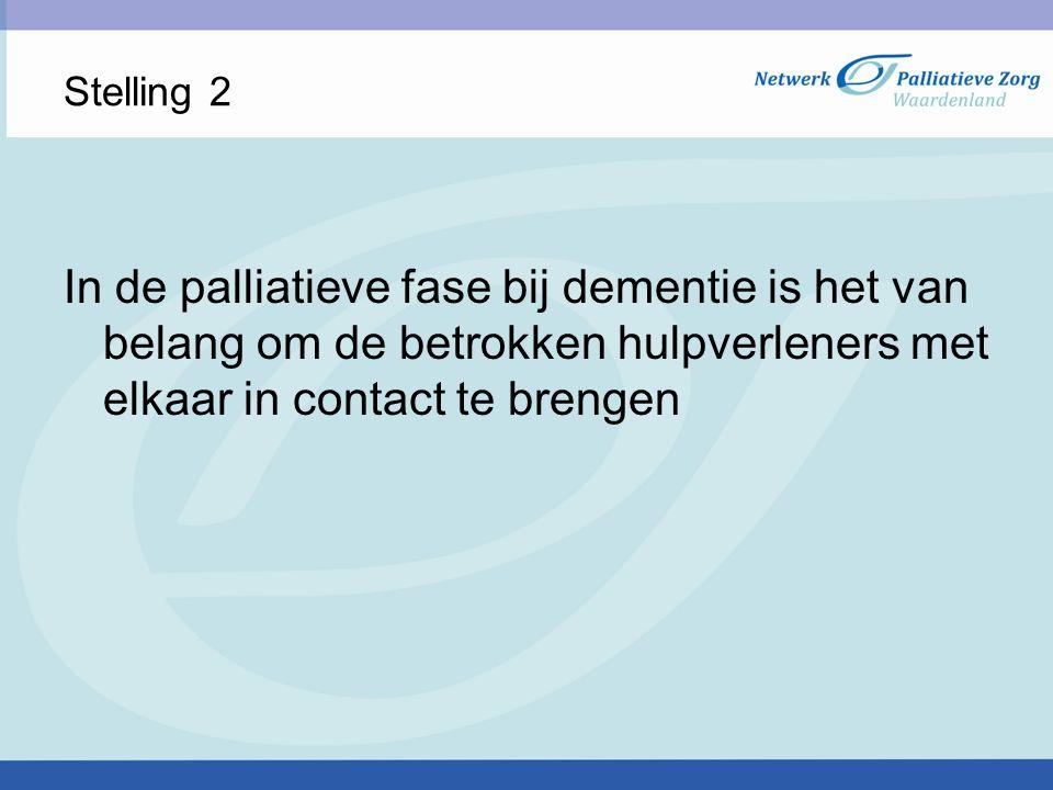Stelling 2 In de palliatieve fase bij dementie is het van belang om de betrokken hulpverleners met elkaar in contact te brengen.