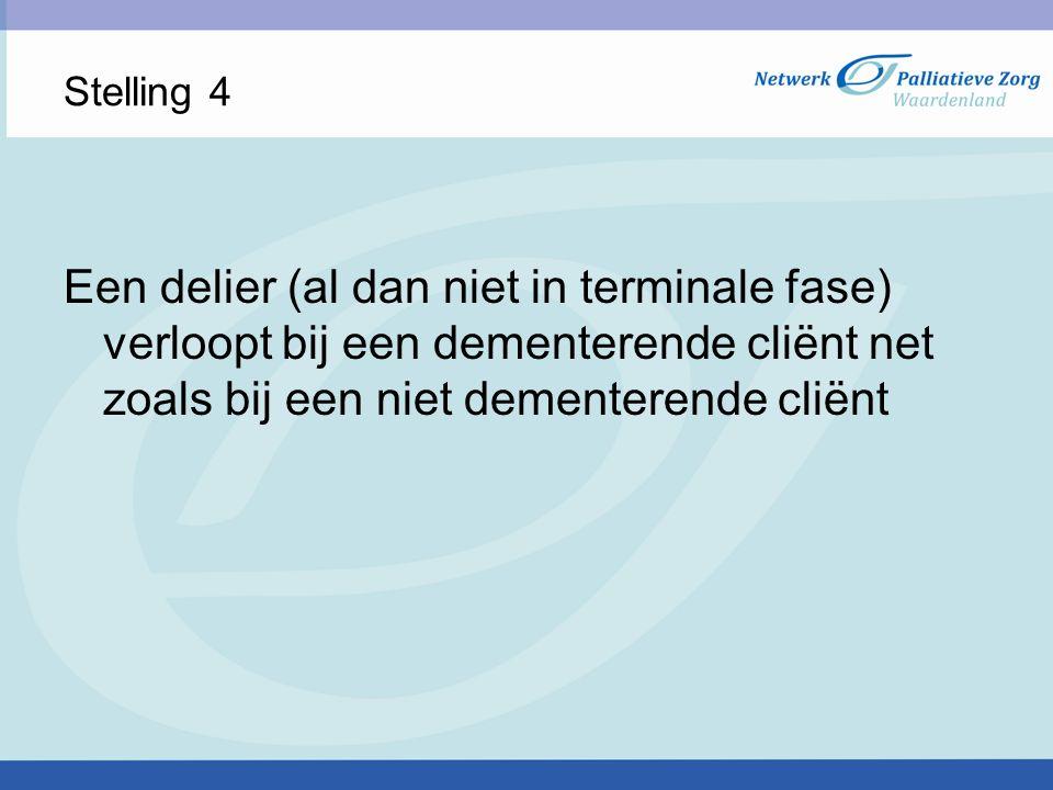 Stelling 4 Een delier (al dan niet in terminale fase) verloopt bij een dementerende cliënt net zoals bij een niet dementerende cliënt.