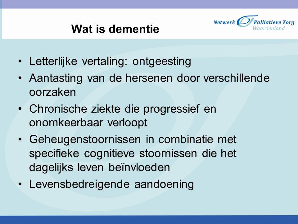 Wat is dementie Letterlijke vertaling: ontgeesting. Aantasting van de hersenen door verschillende oorzaken.