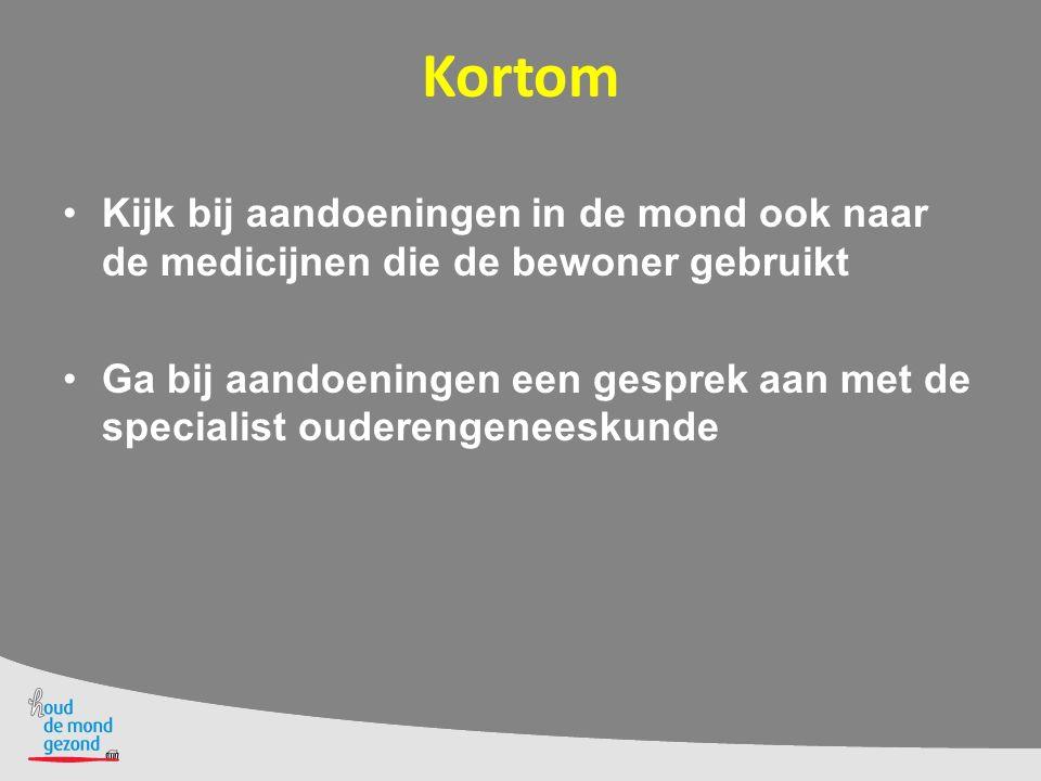 Kortom Kijk bij aandoeningen in de mond ook naar de medicijnen die de bewoner gebruikt.