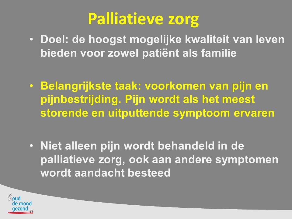 Palliatieve zorg Doel: de hoogst mogelijke kwaliteit van leven bieden voor zowel patiënt als familie.
