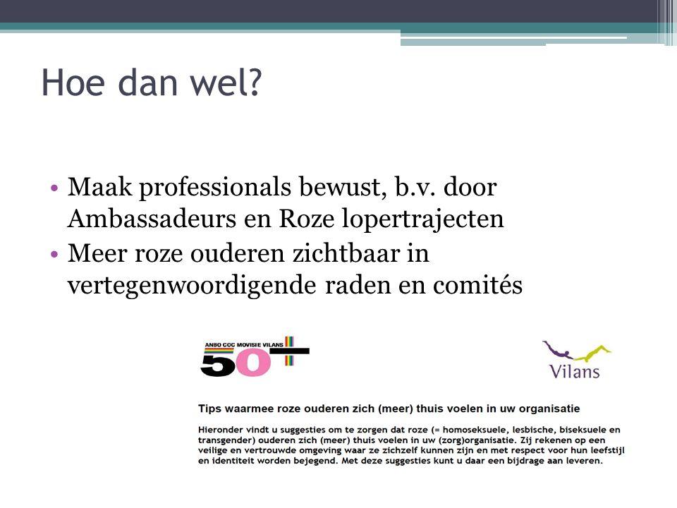Hoe dan wel Maak professionals bewust, b.v. door Ambassadeurs en Roze lopertrajecten.