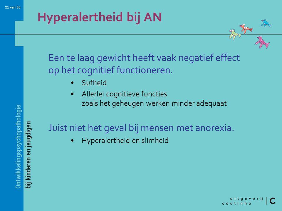 Hyperalertheid bij AN Een te laag gewicht heeft vaak negatief effect op het cognitief functioneren.