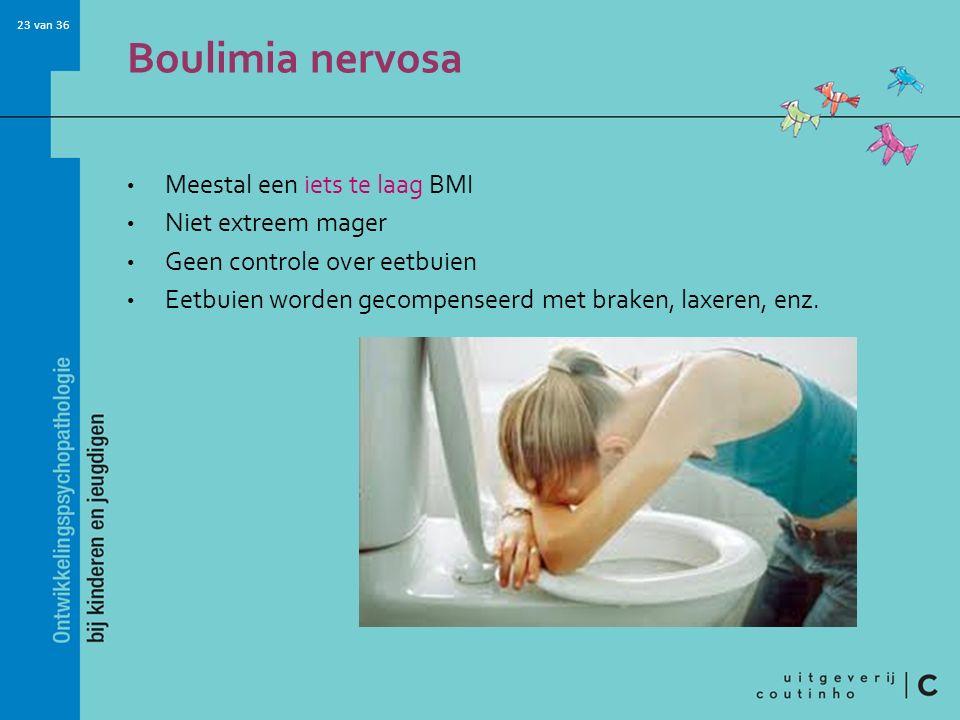 Boulimia nervosa Meestal een iets te laag BMI Niet extreem mager