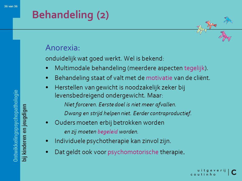 Behandeling (2) Anorexia: onduidelijk wat goed werkt. Wel is bekend: