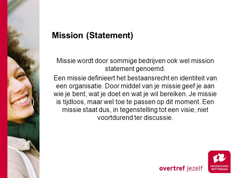 Missie wordt door sommige bedrijven ook wel mission statement genoemd.
