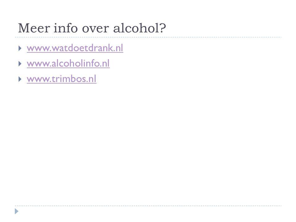 Meer info over alcohol www.watdoetdrank.nl www.alcoholinfo.nl