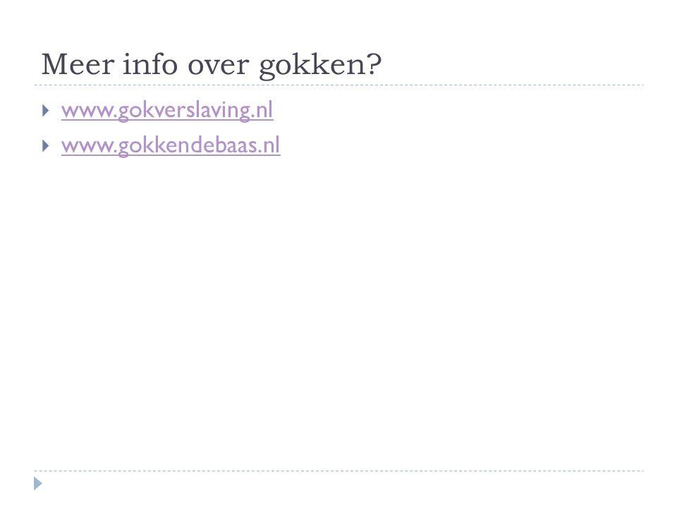 Meer info over gokken www.gokverslaving.nl www.gokkendebaas.nl