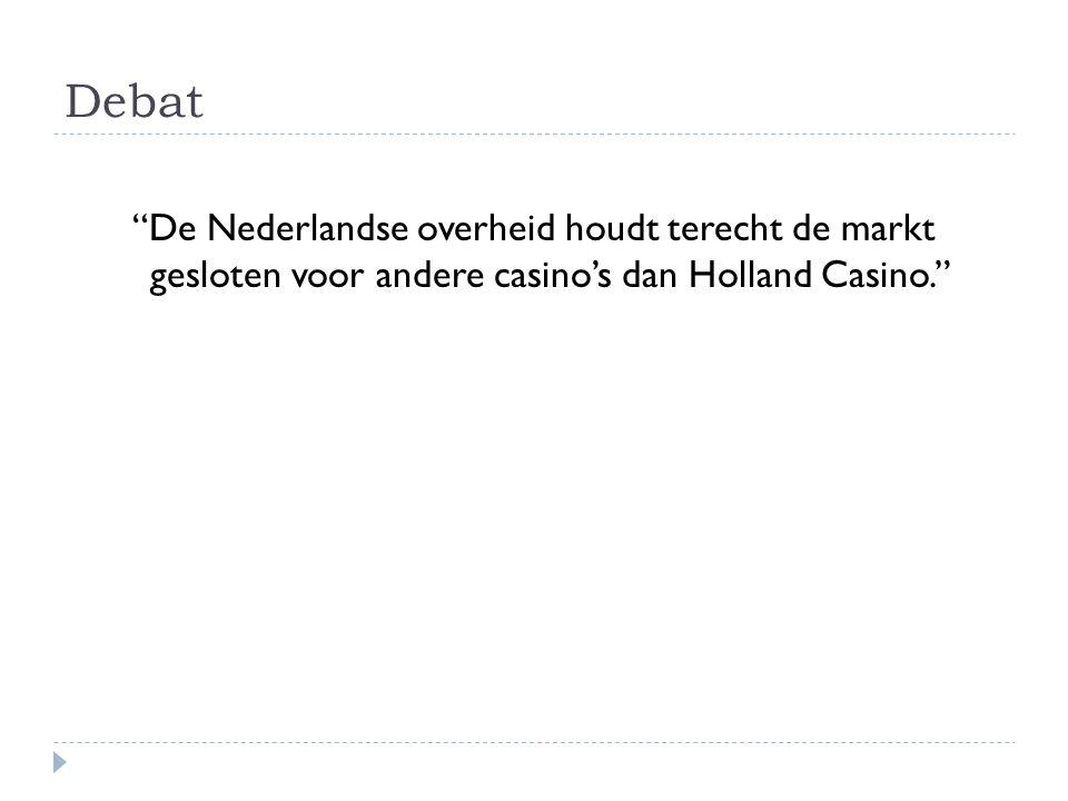 Debat De Nederlandse overheid houdt terecht de markt gesloten voor andere casino's dan Holland Casino.
