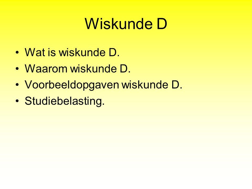 Wiskunde D Wat is wiskunde D. Waarom wiskunde D.