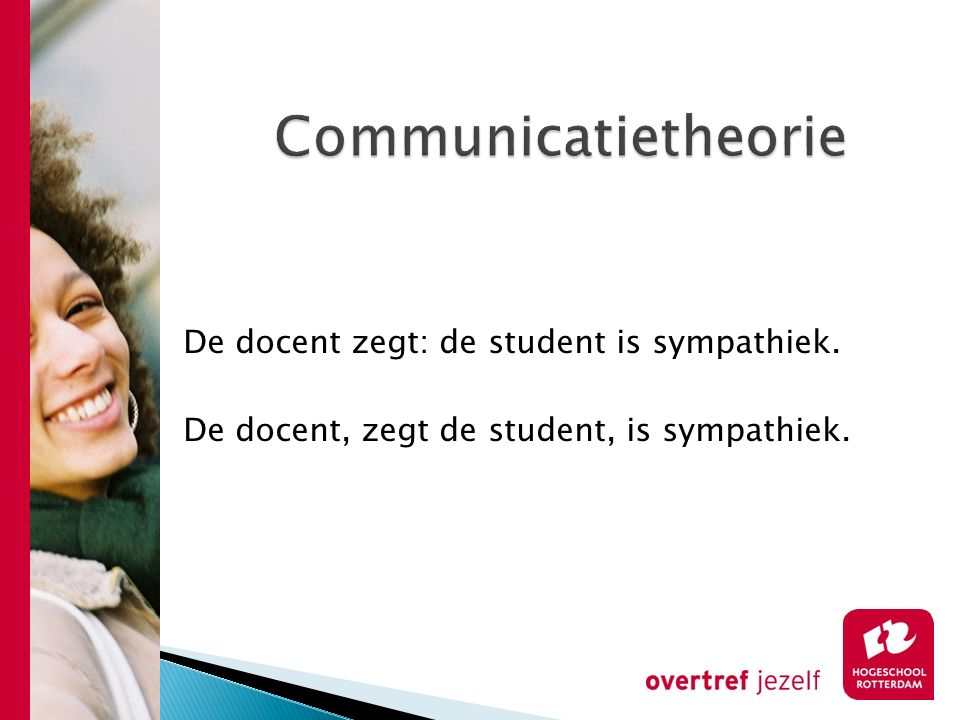 Communicatietheorie De docent zegt: de student is sympathiek.