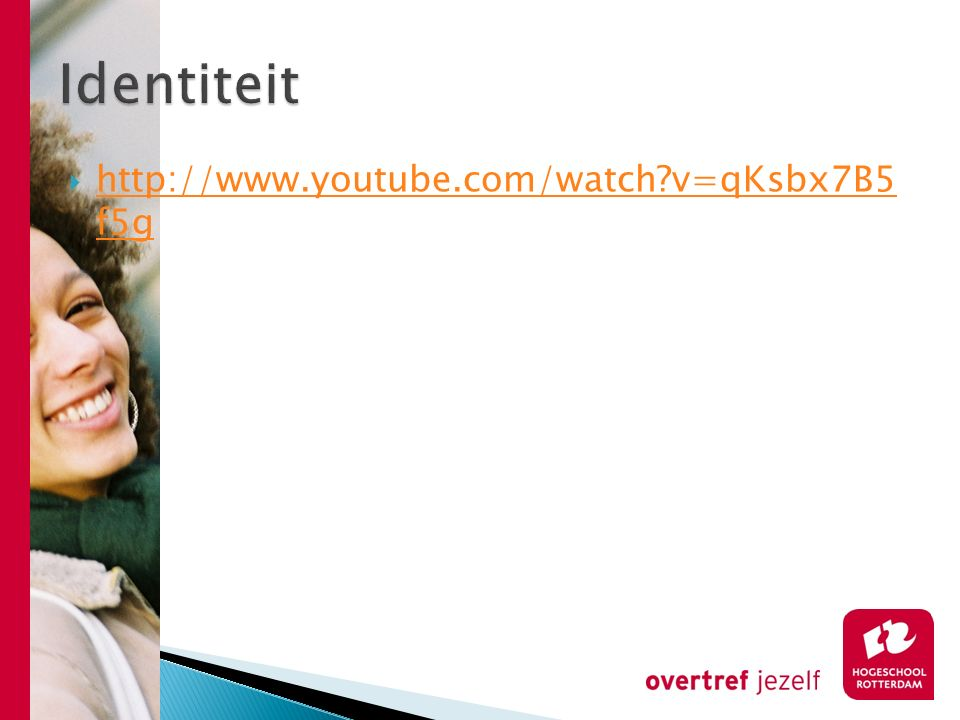 Identiteit http://www.youtube.com/watch v=qKsbx7B5 f5g