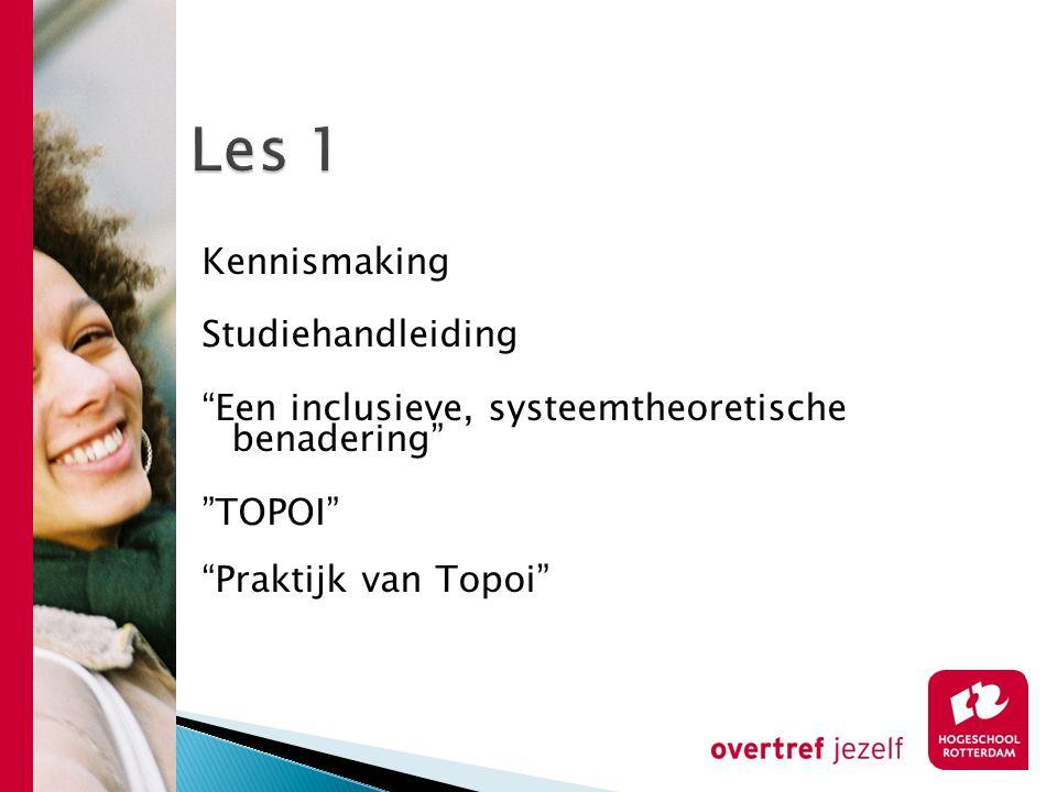 Les 1 Kennismaking Studiehandleiding Een inclusieve, systeemtheoretische benadering TOPOI Praktijk van Topoi