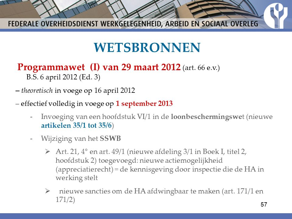 WETSBRONNEN Programmawet (I) van 29 maart 2012 (art. 66 e.v.) B.S. 6 april 2012 (Ed. 3) – theoretisch in voege op 16 april 2012.
