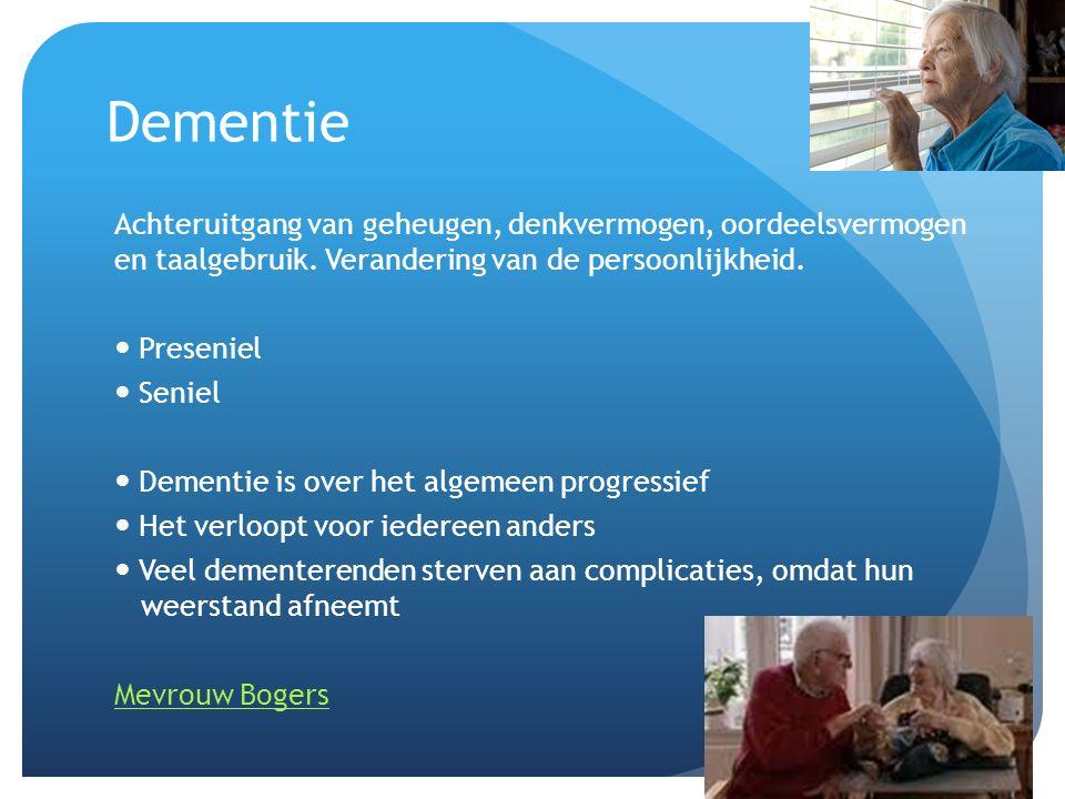 Dementie Achteruitgang van geheugen, denkvermogen, oordeelsvermogen en taalgebruik. Verandering van de persoonlijkheid.