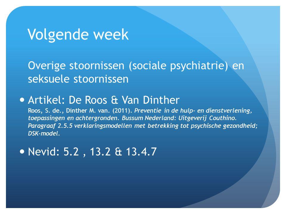 Volgende week Overige stoornissen (sociale psychiatrie) en seksuele stoornissen.